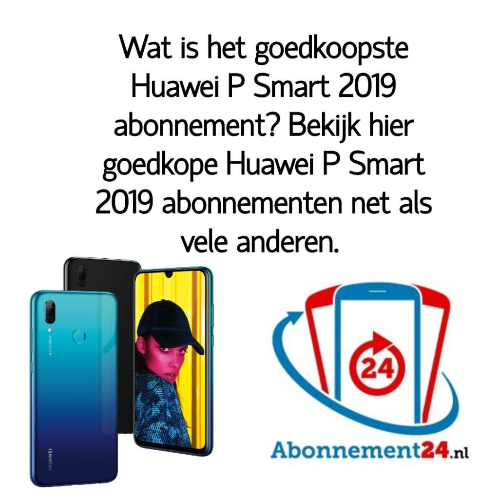 Wat is het goedkoopste Huawei P Smart 2019 abonnement_ Bekijk dé goedkope Huawei P Smart 2019 abonnementen van Nederland.