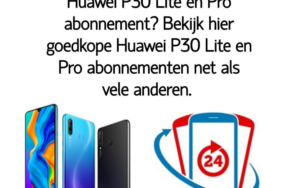Wat is het goedkoopste Huawei P30 Lite en Pro abonnement_ Bekijk dé goedkope Huawei P30 Lite en Pro abonnementen van Nederland.